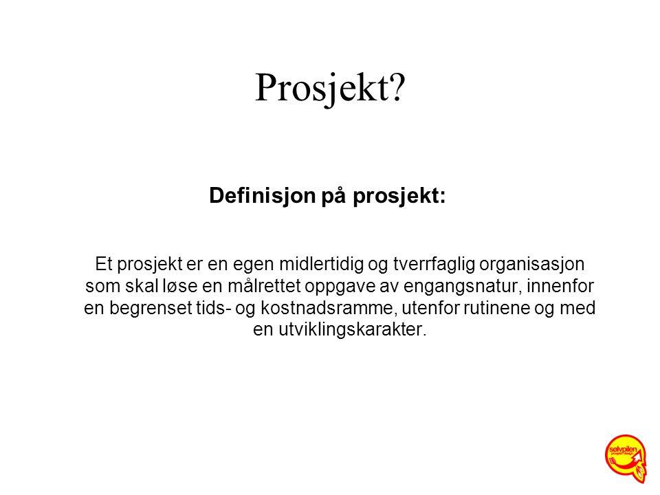 Prosjekt? Definisjon på prosjekt: Et prosjekt er en egen midlertidig og tverrfaglig organisasjon som skal løse en målrettet oppgave av engangsnatur, i