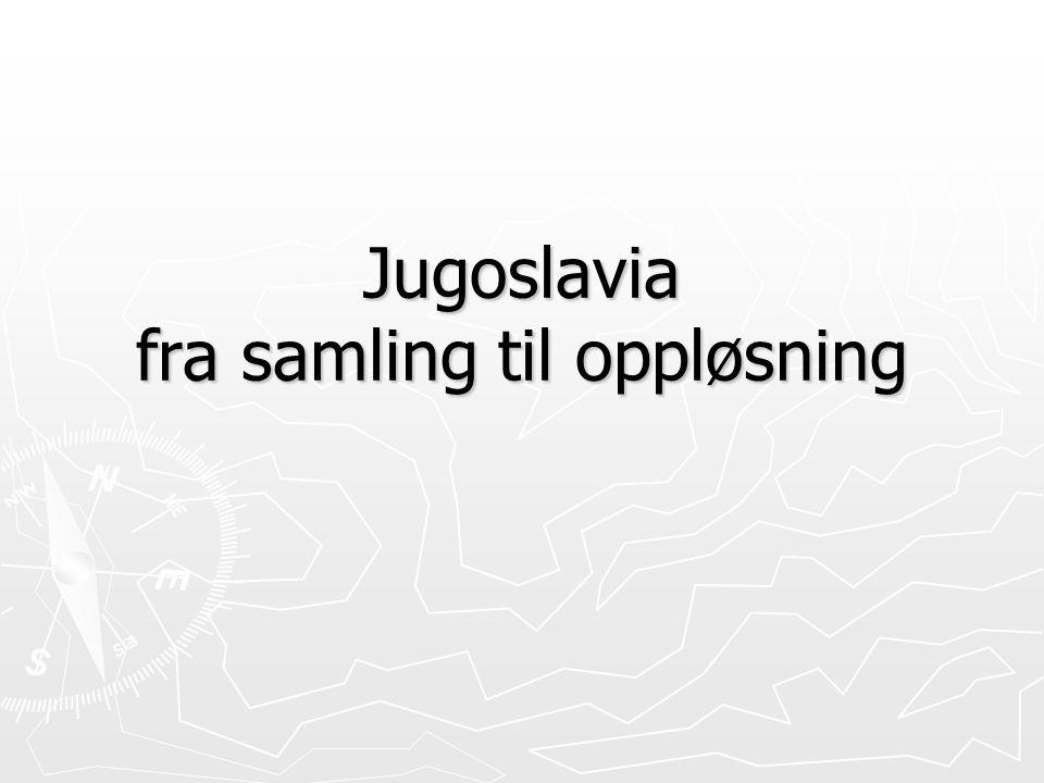 Jugoslavia fra samling til oppløsning