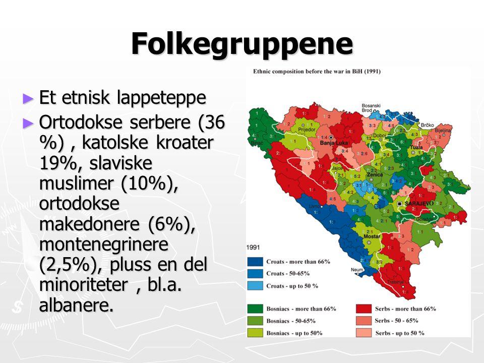Folkegruppene ► Et etnisk lappeteppe ► Ortodokse serbere (36 %), katolske kroater 19%, slaviske muslimer (10%), ortodokse makedonere (6%), montenegrin