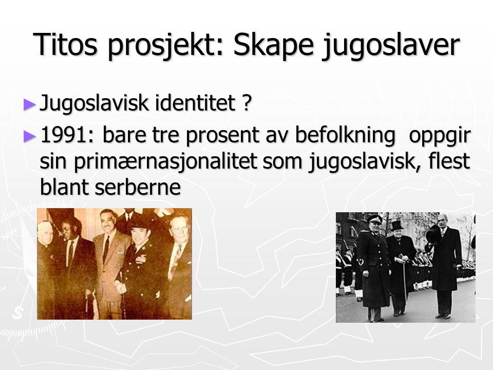 Titos prosjekt: Skape jugoslaver ► Jugoslavisk identitet ? ► 1991: bare tre prosent av befolkning oppgir sin primærnasjonalitet som jugoslavisk, flest