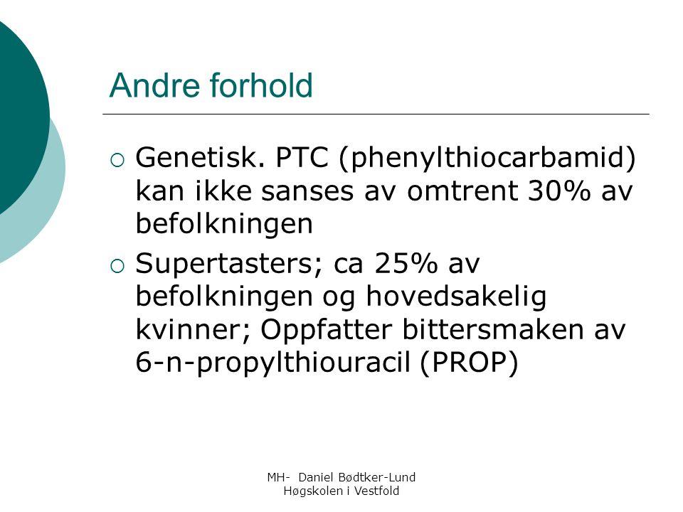 MH- Daniel Bødtker-Lund Høgskolen i Vestfold Andre forhold  Genetisk. PTC (phenylthiocarbamid) kan ikke sanses av omtrent 30% av befolkningen  Super