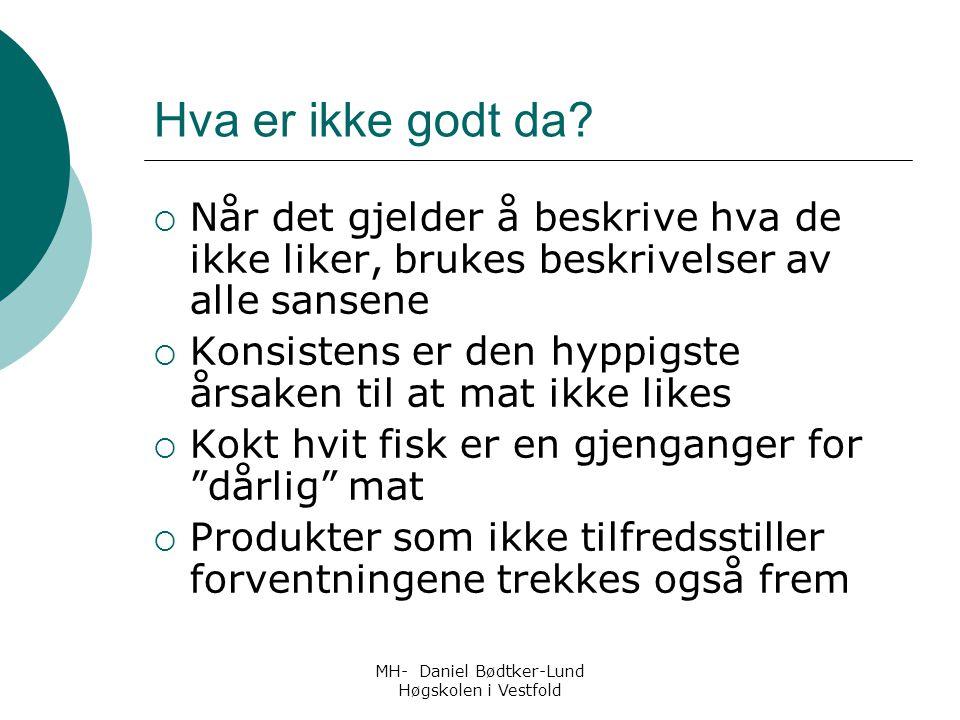 MH- Daniel Bødtker-Lund Høgskolen i Vestfold Hva er ikke godt da?  Når det gjelder å beskrive hva de ikke liker, brukes beskrivelser av alle sansene