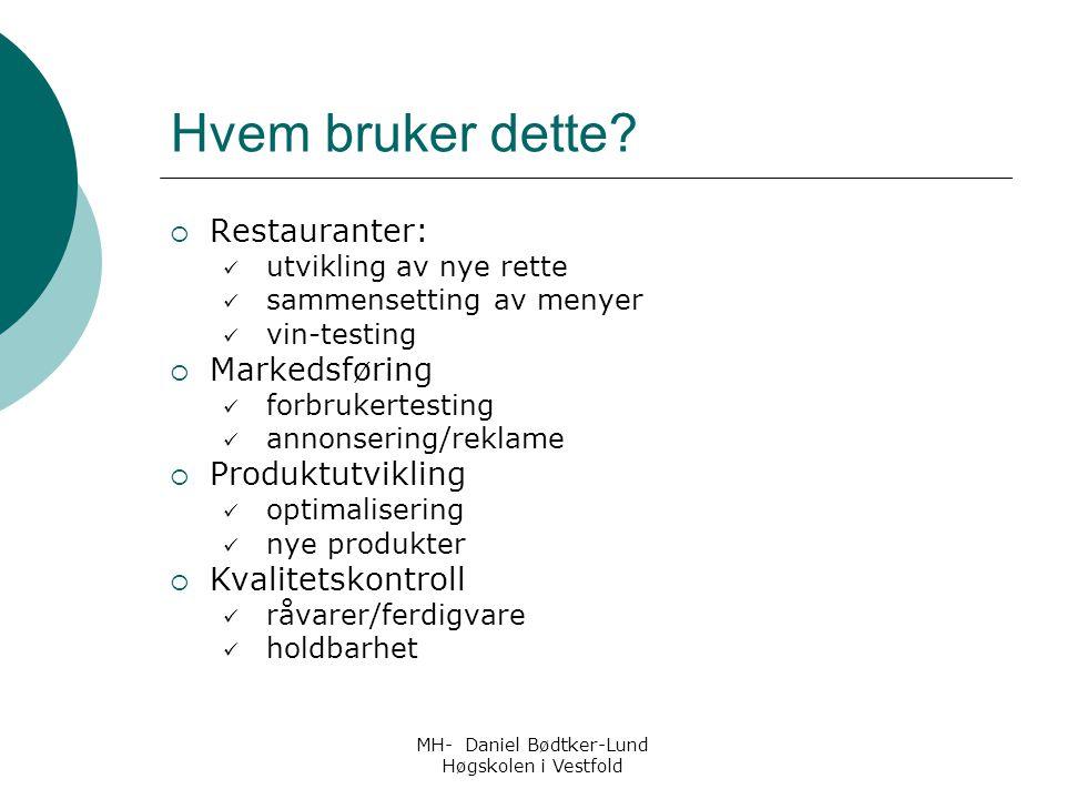 MH- Daniel Bødtker-Lund Høgskolen i Vestfold Oppsummering  Sensorikk er å bedømme og beskrive et produkts egenskaper ved hjelp av sansene  Ikke bare smak men et samspill mellom alle sansene  Smakspreferanser er individuelle, og det er ingenting som er rett eller galt