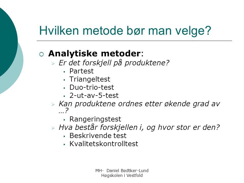 MH- Daniel Bødtker-Lund Høgskolen i Vestfold Hvilken metode bør man velge?  Analytiske metoder:  Er det forskjell på produktene?  Partest  Triange
