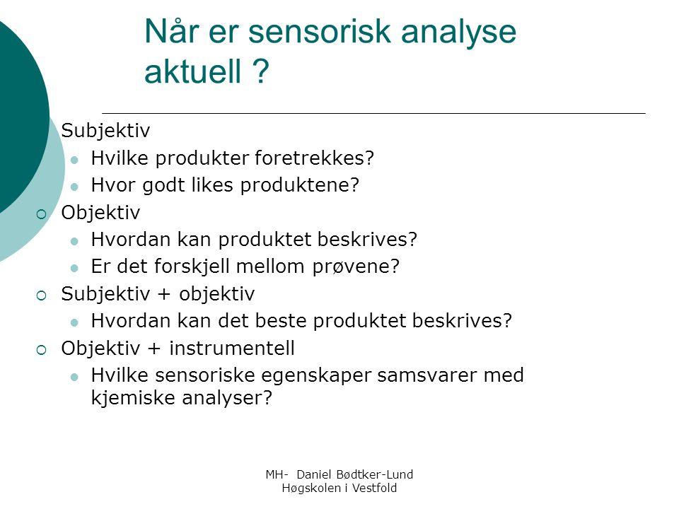 MH- Daniel Bødtker-Lund Høgskolen i Vestfold Når er sensorisk analyse aktuell ?  Subjektiv Hvilke produkter foretrekkes? Hvor godt likes produktene?