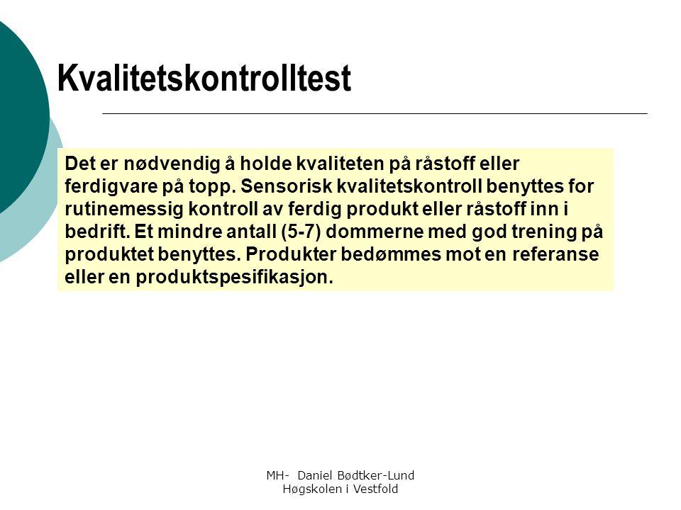 MH- Daniel Bødtker-Lund Høgskolen i Vestfold Det er nødvendig å holde kvaliteten på råstoff eller ferdigvare på topp. Sensorisk kvalitetskontroll beny