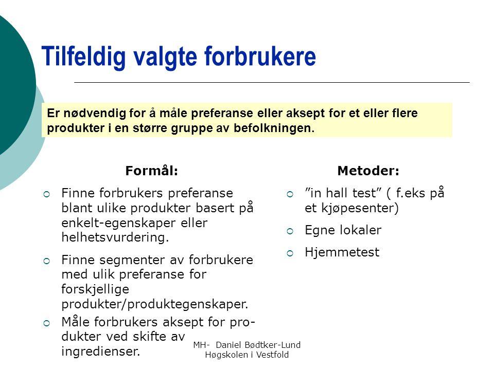 MH- Daniel Bødtker-Lund Høgskolen i Vestfold Er nødvendig for å måle preferanse eller aksept for et eller flere produkter i en større gruppe av befolk