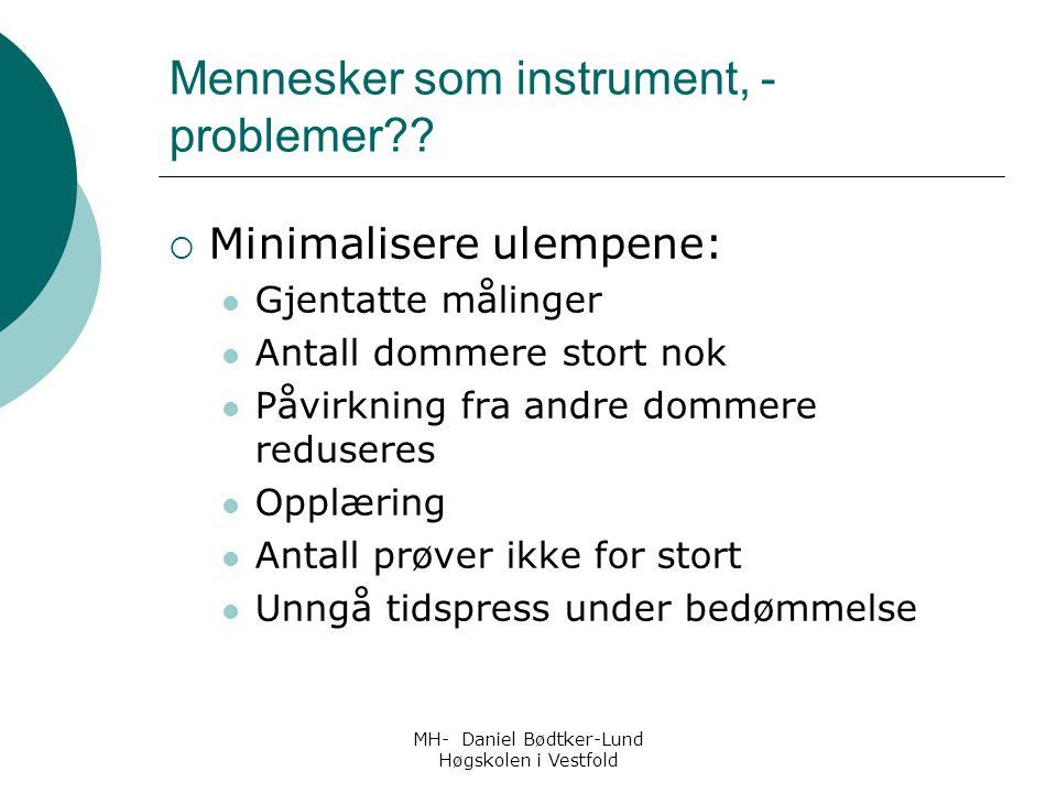 MH- Daniel Bødtker-Lund Høgskolen i Vestfold Mennesker som instrument, - problemer??  Minimalisere ulempene: Gjentatte målinger Antall dommere stort