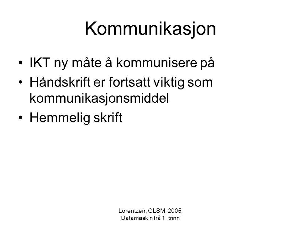 Lorentzen, GLSM, 2005, Datamaskin frå 1. trinn IKT ny måte å kommunisere på Håndskrift er fortsatt viktig som kommunikasjonsmiddel Hemmelig skrift Kom