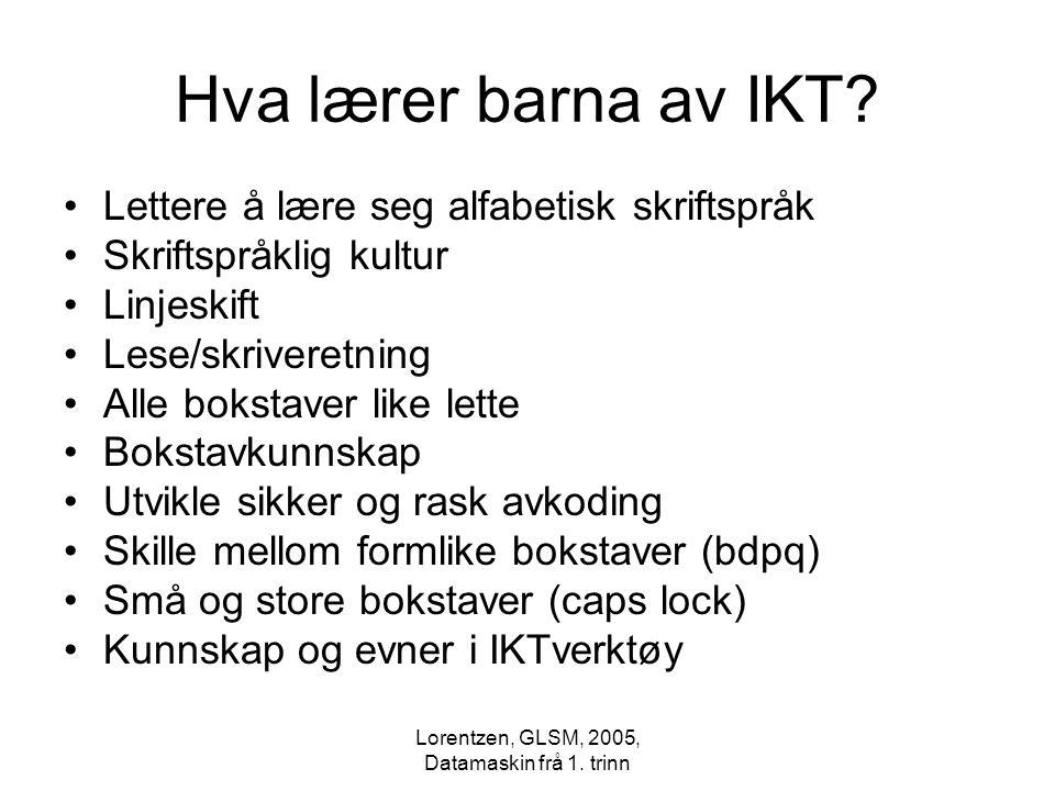 Lorentzen, GLSM, 2005, Datamaskin frå 1. trinn Lettere å lære seg alfabetisk skriftspråk Skriftspråklig kultur Linjeskift Lese/skriveretning Alle boks