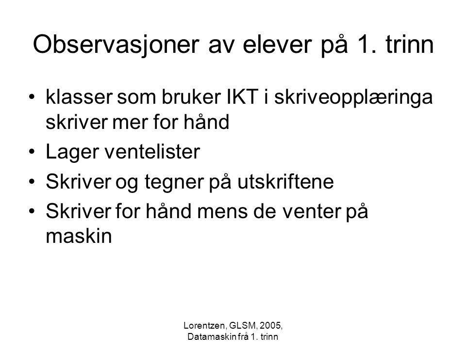 Lorentzen, GLSM, 2005, Datamaskin frå 1. trinn Observasjoner av elever på 1. trinn klasser som bruker IKT i skriveopplæringa skriver mer for hånd Lage