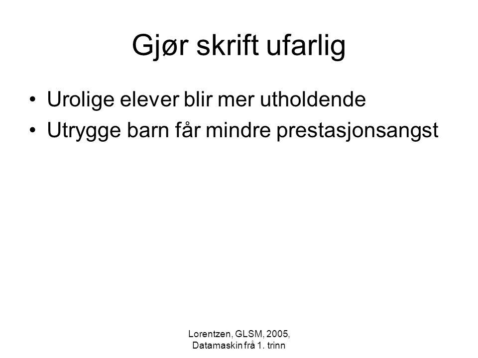 Lorentzen, GLSM, 2005, Datamaskin frå 1. trinn Gjør skrift ufarlig Urolige elever blir mer utholdende Utrygge barn får mindre prestasjonsangst
