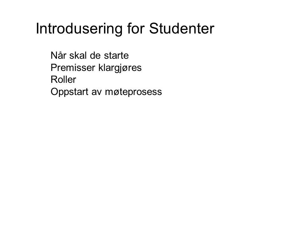 Når skal de starte Premisser klargjøres Roller Oppstart av møteprosess Introdusering for Studenter