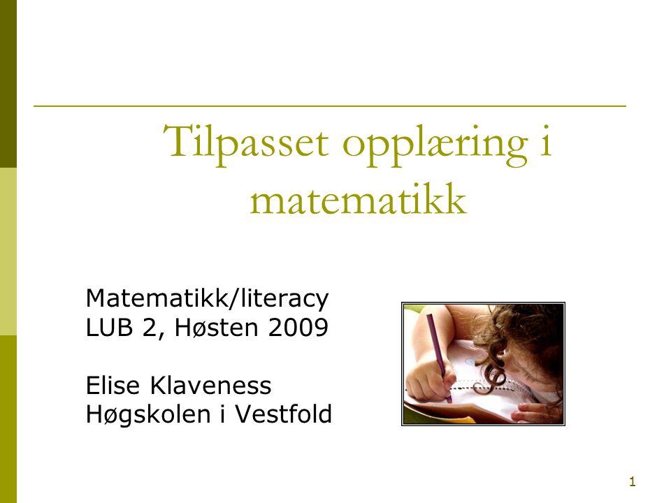 1 Tilpasset opplæring i matematikk Matematikk/literacy LUB 2, Høsten 2009 Elise Klaveness Høgskolen i Vestfold