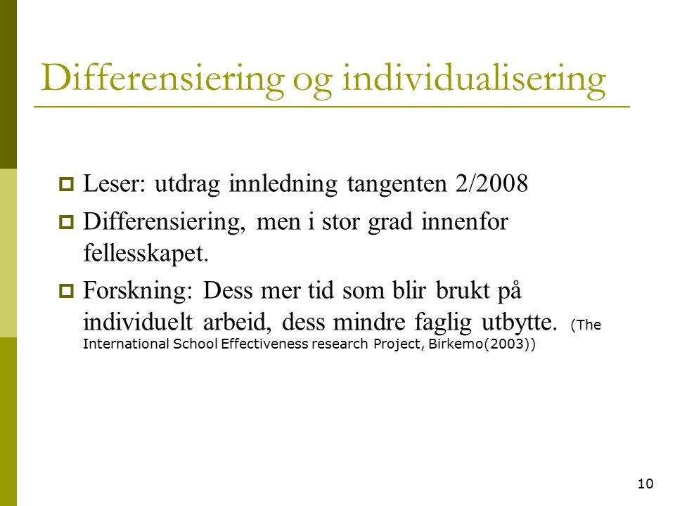 10 Differensiering og individualisering  Leser: utdrag innledning tangenten 2/2008  Differensiering, men i stor grad innenfor fellesskapet.  Forskn