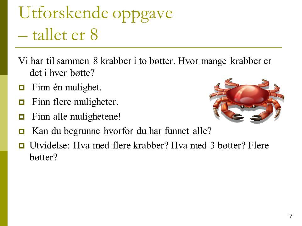7 Utforskende oppgave – tallet er 8 Vi har til sammen 8 krabber i to bøtter. Hvor mange krabber er det i hver bøtte?  Finn én mulighet.  Finn flere