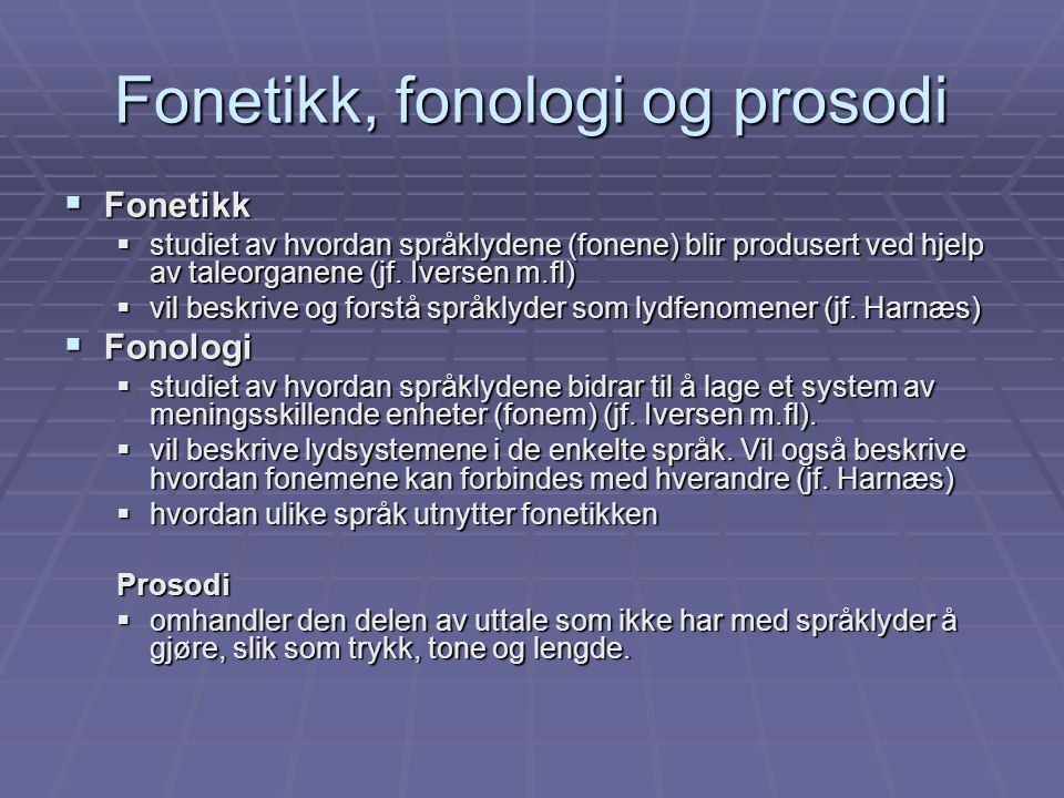 Fonetikk, fonologi og prosodi  Fonetikk  studiet av hvordan språklydene (fonene) blir produsert ved hjelp av taleorganene (jf. Iversen m.fl)  vil b