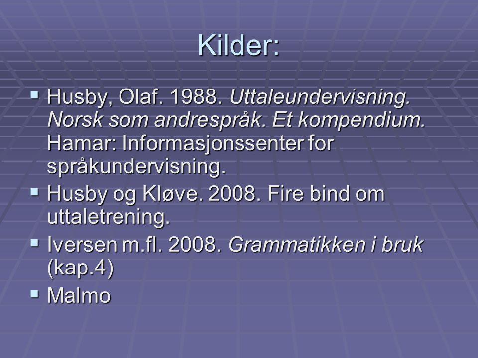 Kilder:  Husby, Olaf. 1988. Uttaleundervisning. Norsk som andrespråk. Et kompendium. Hamar: Informasjonssenter for språkundervisning.  Husby og Kløv