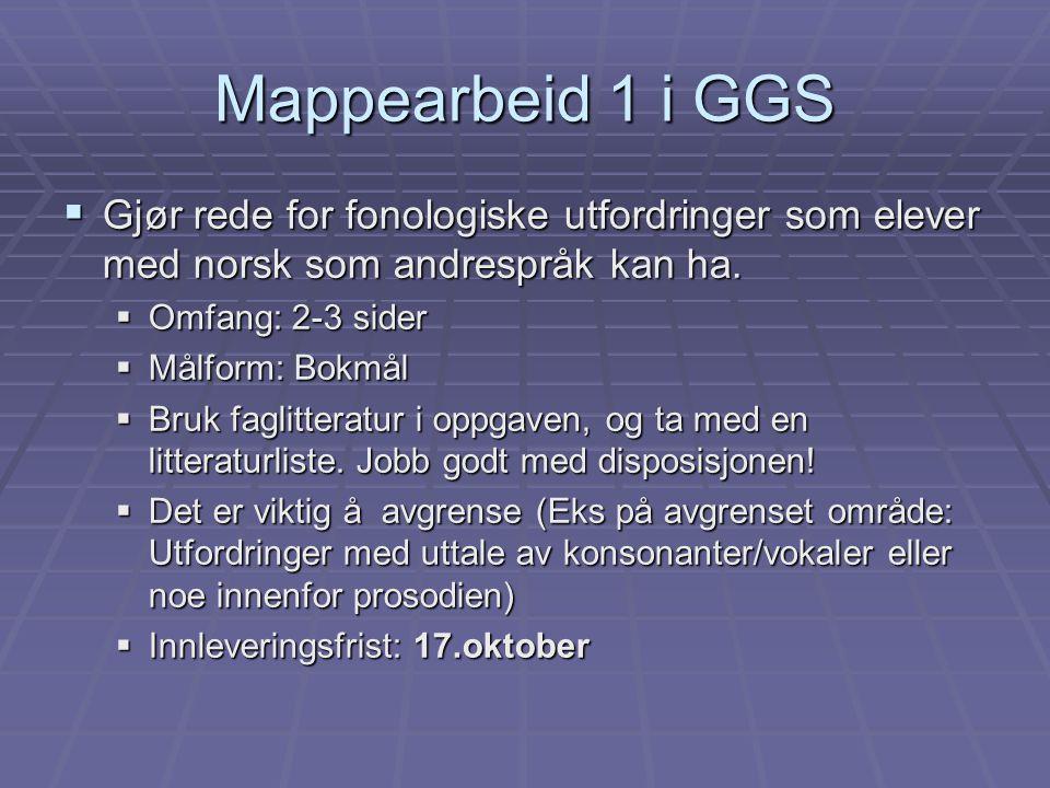 Mappearbeid 1 i GGS  Gjør rede for fonologiske utfordringer som elever med norsk som andrespråk kan ha.  Omfang: 2-3 sider  Målform: Bokmål  Bruk