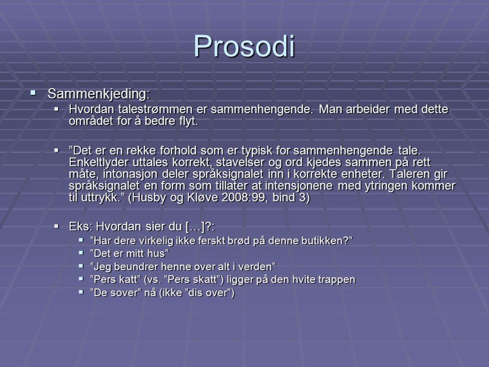 """Prosodi  Sammenkjeding:  Hvordan talestrømmen er sammenhengende. Man arbeider med dette området for å bedre flyt.  """"Det er en rekke forhold som er"""