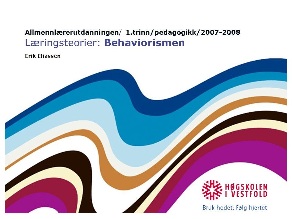 Allmennlærerutdanningen/ 1.trinn/pedagogikk/2007-2008 Læringsteorier: Behaviorismen Erik Eliassen