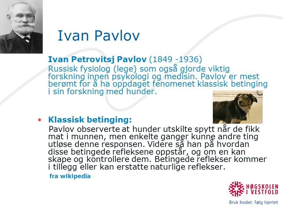 Ivan Pavlov Ivan Petrovitsj Pavlov (1849 -1936) Russisk fysiolog (lege) som også gjorde viktig forskning innen psykologi og medisin. Pavlov er mest be