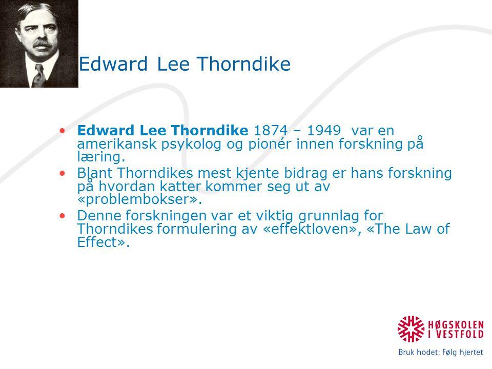 Edward Lee Thorndike Edward Lee Thorndike 1874 – 1949 var en amerikansk psykolog og pionér innen forskning på læring. Blant Thorndikes mest kjente bid