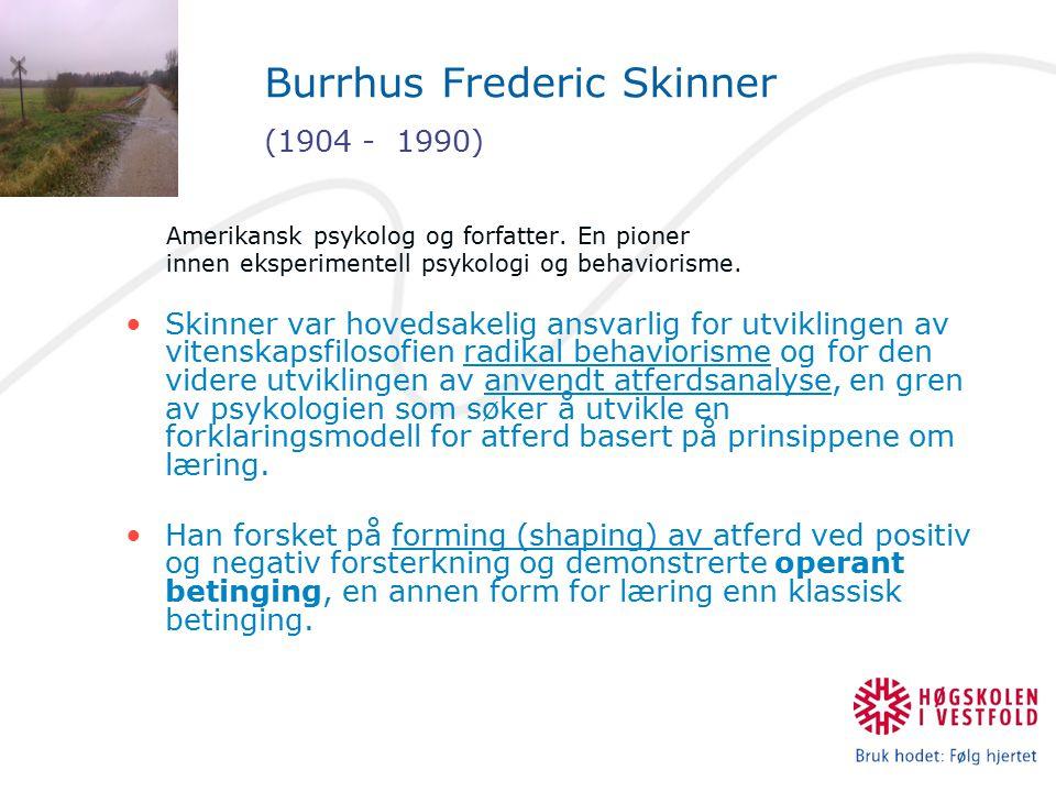 Burrhus Frederic Skinner (1904 - 1990) Amerikansk psykolog og forfatter. En pioner innen eksperimentell psykologi og behaviorisme. Skinner var hovedsa