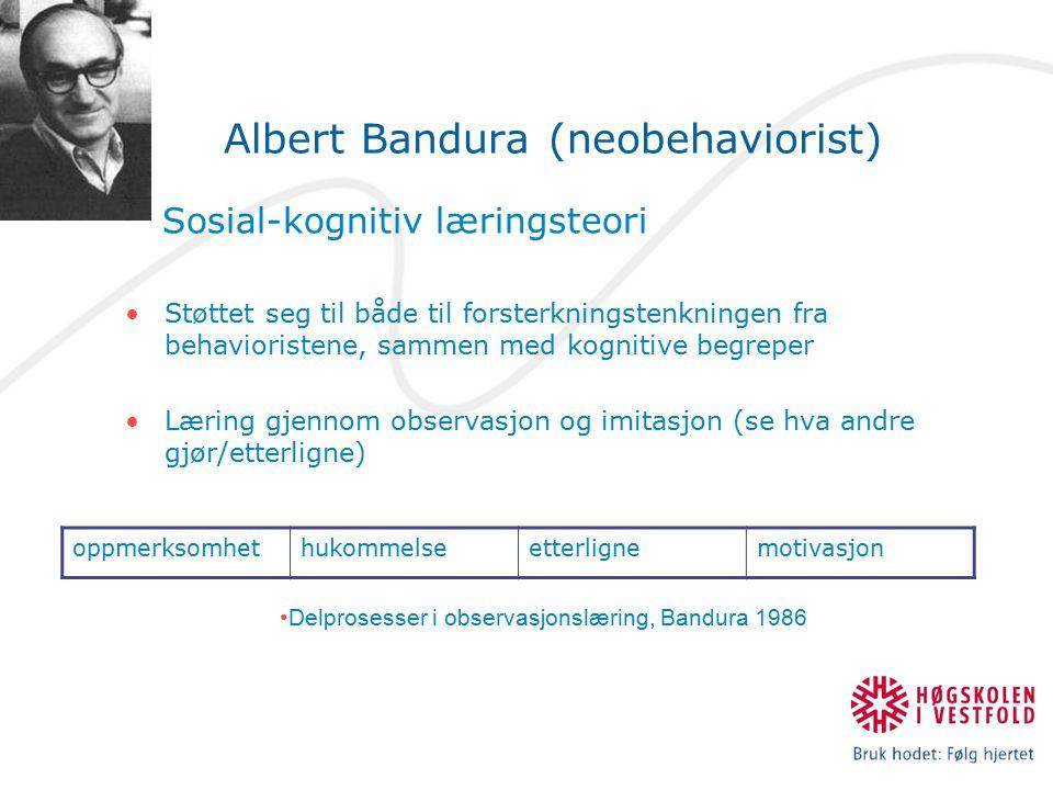 Albert Bandura (neobehaviorist) Sosial-kognitiv læringsteori Støttet seg til både til forsterkningstenkningen fra behavioristene, sammen med kognitive