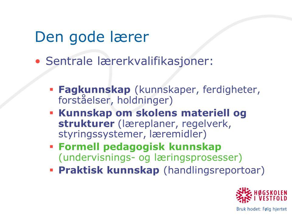 Den gode lærer Sentrale lærerkvalifikasjoner:  Fagkunnskap (kunnskaper, ferdigheter, forståelser, holdninger)  Kunnskap om skolens materiell og stru