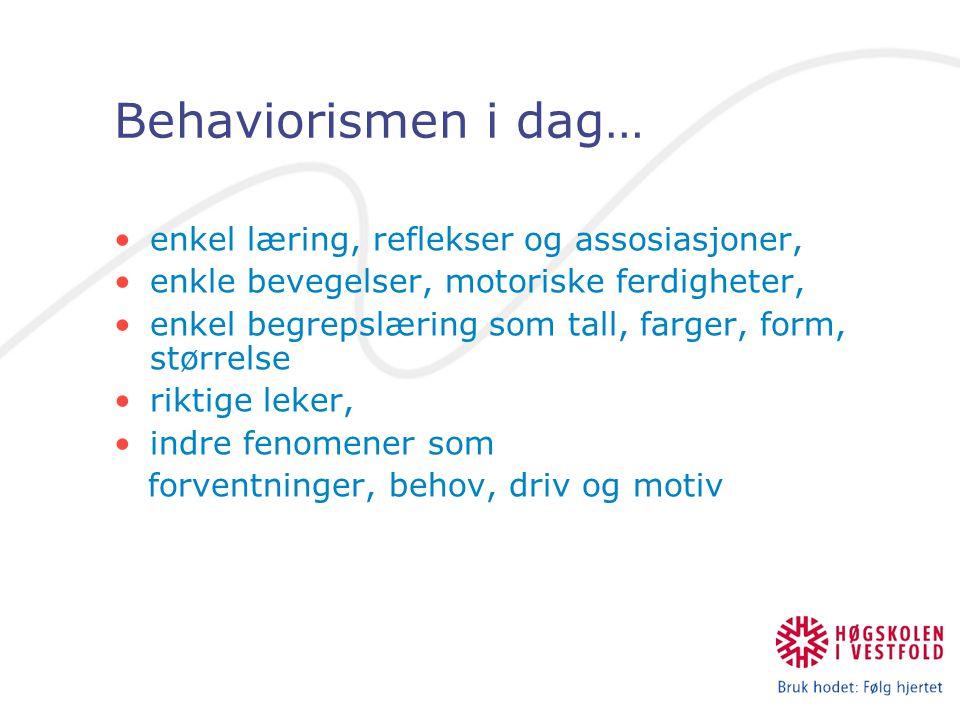 Behaviorismen i dag… enkel læring, reflekser og assosiasjoner, enkle bevegelser, motoriske ferdigheter, enkel begrepslæring som tall, farger, form, st