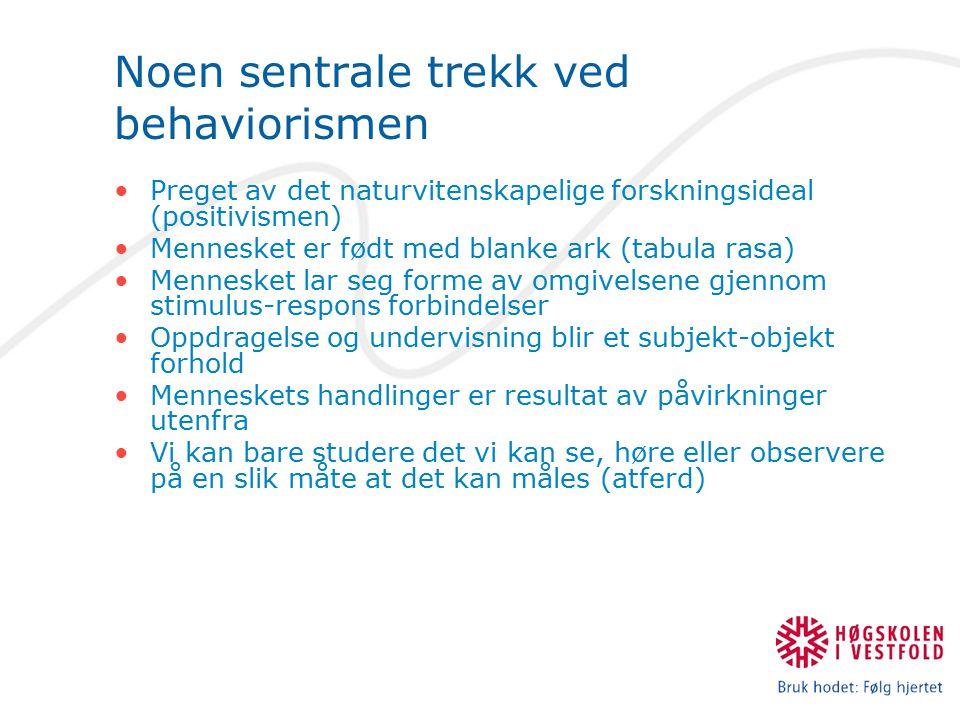 Noen sentrale trekk ved behaviorismen Preget av det naturvitenskapelige forskningsideal (positivismen) Mennesket er født med blanke ark (tabula rasa)