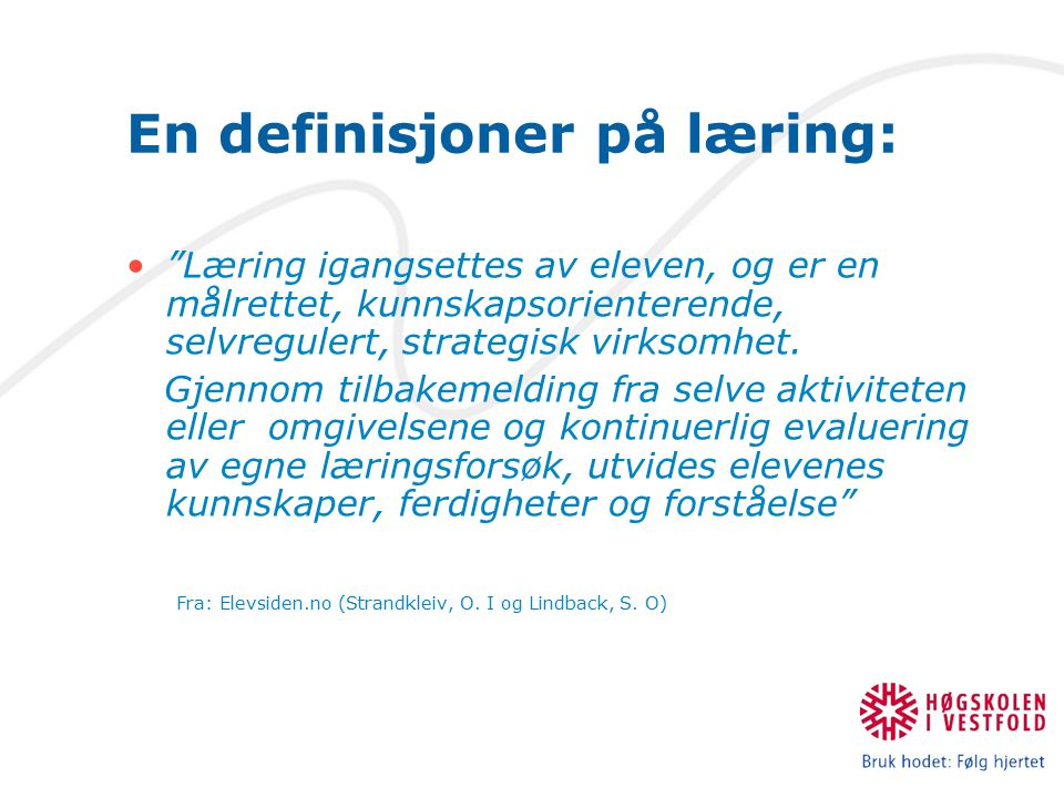 """En definisjoner på læring: """"Læring igangsettes av eleven, og er en målrettet, kunnskapsorienterende, selvregulert, strategisk virksomhet. Gjennom tilb"""