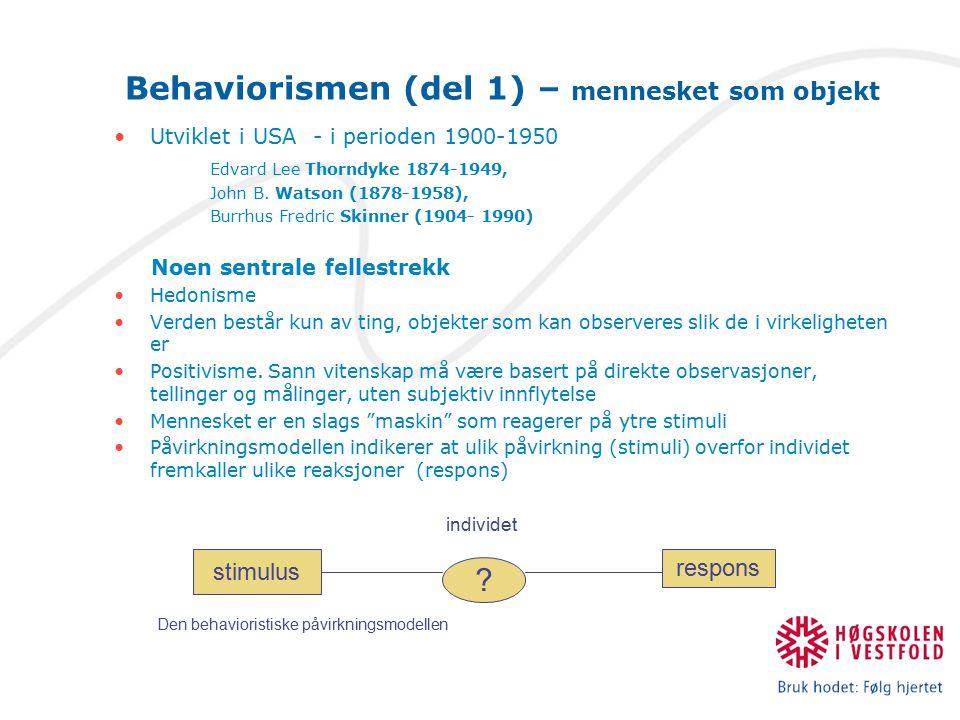 Behaviorismen (del 1) – mennesket som objekt Utviklet i USA - i perioden 1900-1950 Edvard Lee Thorndyke 1874-1949, John B. Watson (1878-1958), Burrhus