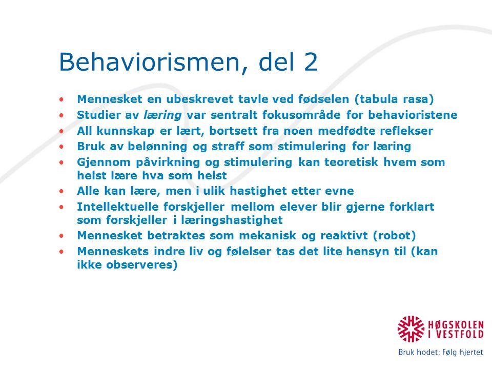 Behaviorismen, del 2 Mennesket en ubeskrevet tavle ved fødselen (tabula rasa) Studier av læring var sentralt fokusområde for behavioristene All kunnsk