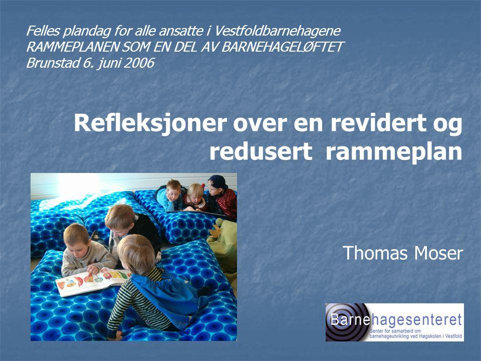 Felles plandag for alle ansatte i Vestfoldbarnehagene RAMMEPLANEN SOM EN DEL AV BARNEHAGELØFTET Brunstad 6. juni 2006 Refleksjoner over en revidert og