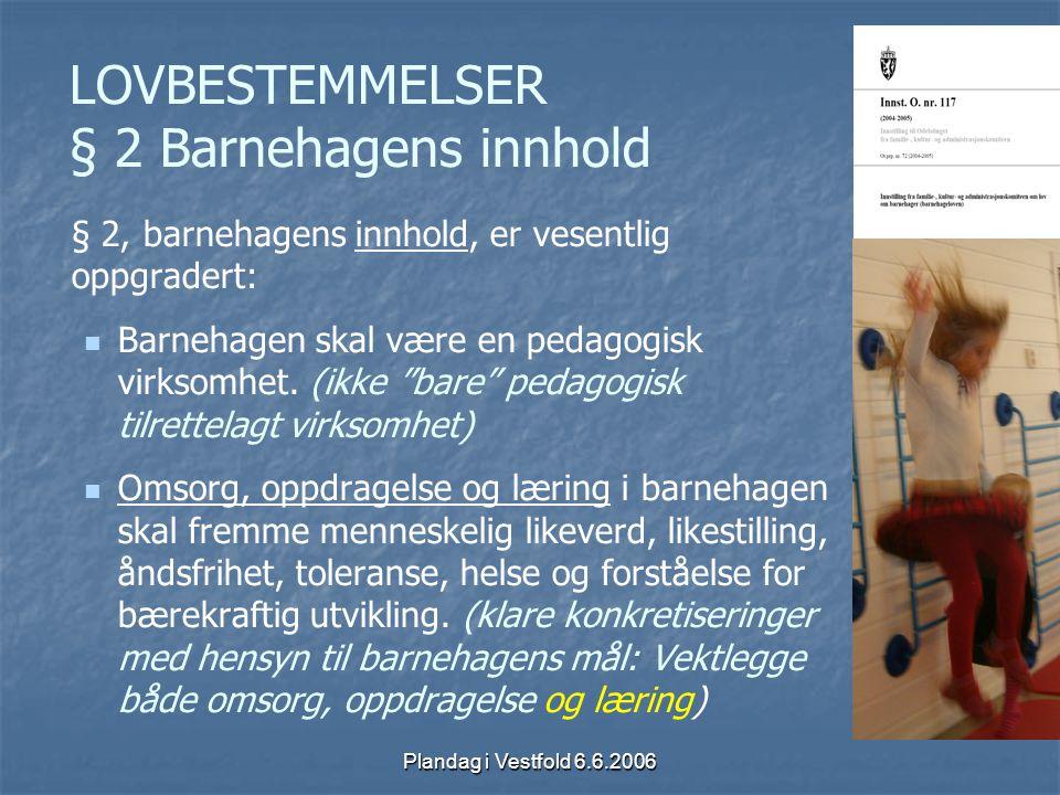 Plandag i Vestfold 6.6.2006 LOVBESTEMMELSER § 2 Barnehagens innhold § 2, barnehagens innhold, er vesentlig oppgradert: Barnehagen skal være en pedagog