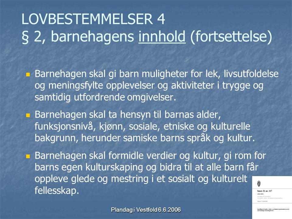 Plandag i Vestfold 6.6.2006 LOVBESTEMMELSER 4 § 2, barnehagens innhold (fortsettelse) Barnehagen skal gi barn muligheter for lek, livsutfoldelse og me