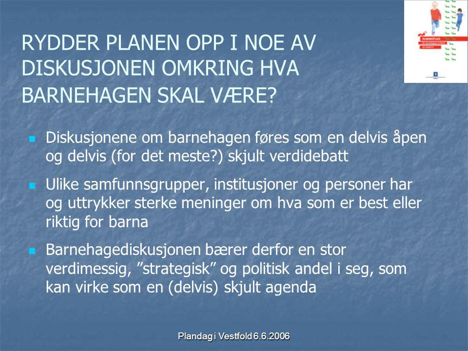 Plandag i Vestfold 6.6.2006 RYDDER PLANEN OPP I NOE AV DISKUSJONEN OMKRING HVA BARNEHAGEN SKAL VÆRE? Diskusjonene om barnehagen føres som en delvis åp