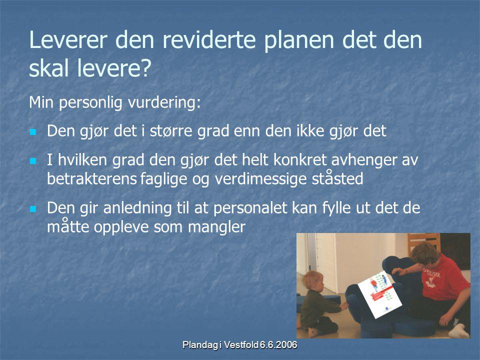 Plandag i Vestfold 6.6.2006 Leverer den reviderte planen det den skal levere? Min personlig vurdering: Den gj ø r det i st ø rre grad enn den ikke gj