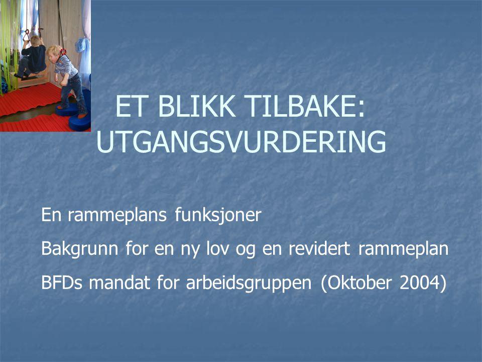 ET BLIKK TILBAKE: UTGANGSVURDERING En rammeplans funksjoner Bakgrunn for en ny lov og en revidert rammeplan BFDs mandat for arbeidsgruppen (Oktober 20