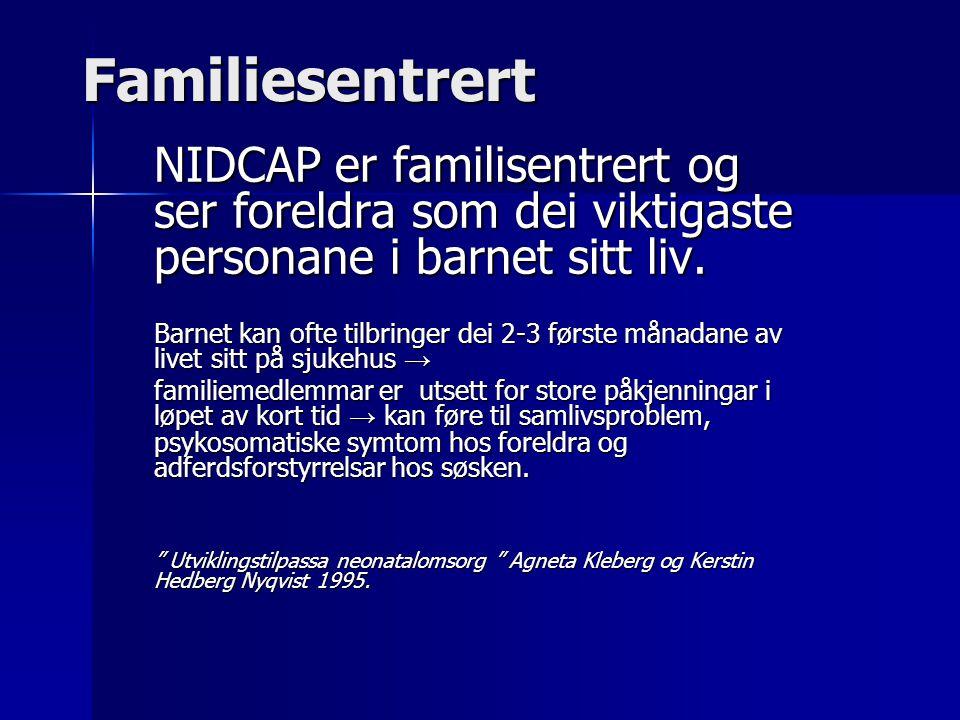 Familiesentrert NIDCAP er familisentrert og ser foreldra som dei viktigaste personane i barnet sitt liv.