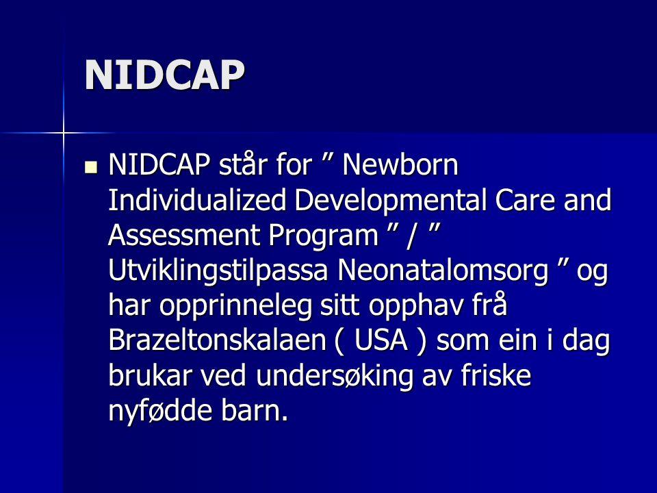 NIDCAP NIDCAP står for Newborn Individualized Developmental Care and Assessment Program / Utviklingstilpassa Neonatalomsorg og har opprinneleg sitt opphav frå Brazeltonskalaen ( USA ) som ein i dag brukar ved undersøking av friske nyfødde barn.