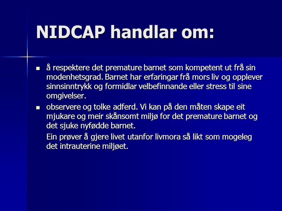NIDCAP handlar om: å respektere det premature barnet som kompetent ut frå sin modenhetsgrad.