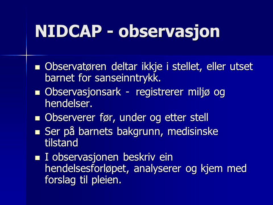 NIDCAP - observasjon Observatøren deltar ikkje i stellet, eller utset barnet for sanseinntrykk.