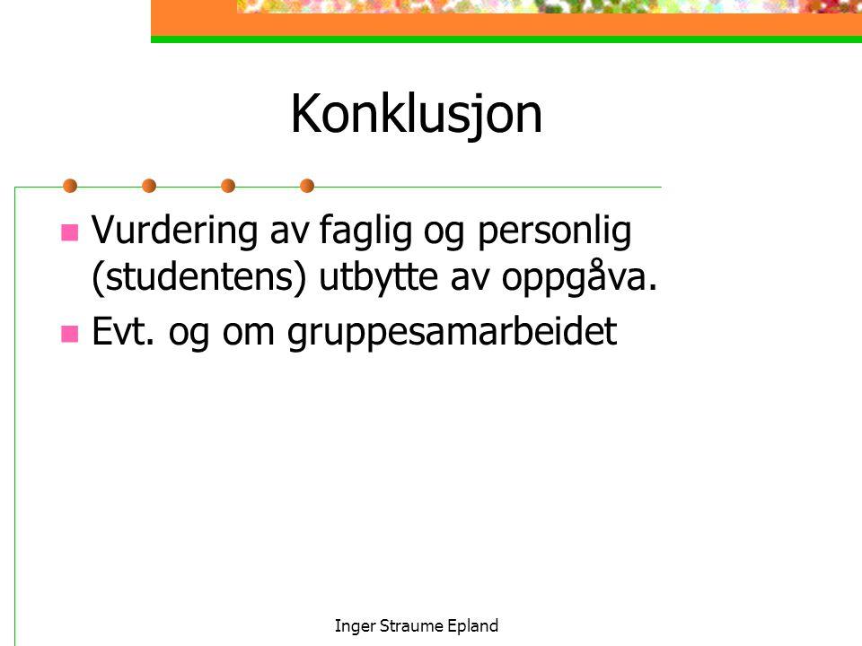 Inger Straume Epland Konklusjon Vurdering av faglig og personlig (studentens) utbytte av oppgåva.
