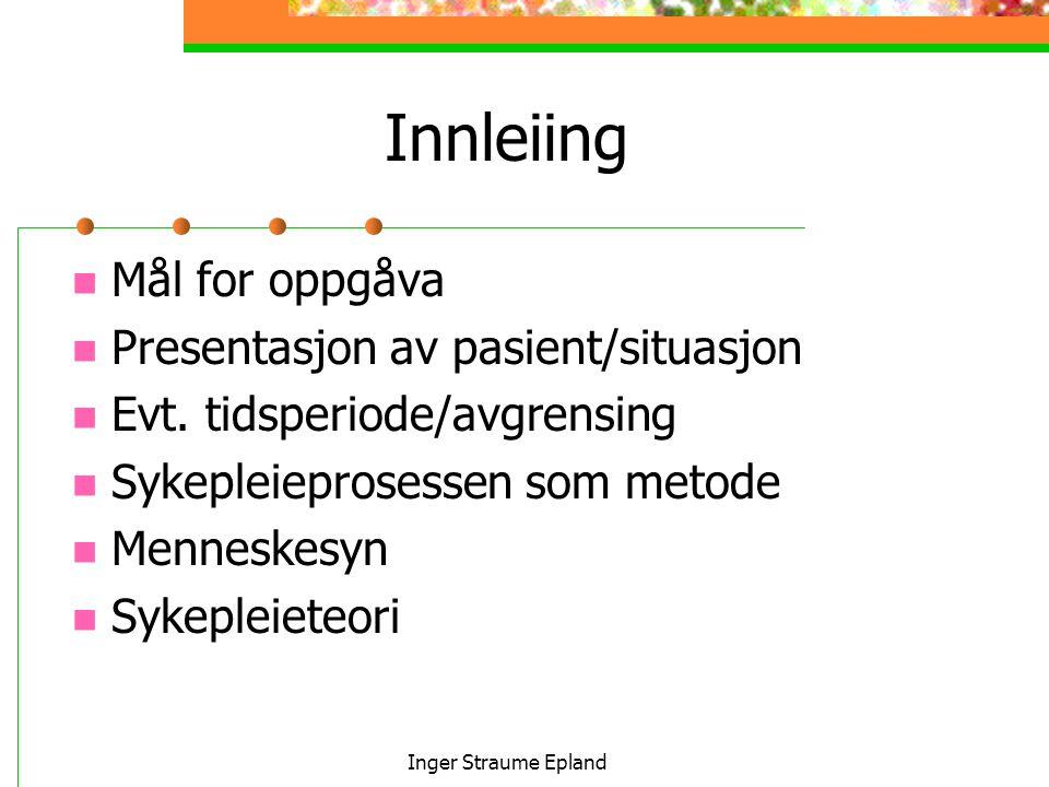 Inger Straume Epland Innleiing Mål for oppgåva Presentasjon av pasient/situasjon Evt.
