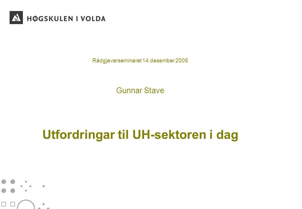 Rådgjevarseminaret 14.desember 2005 Gunnar Stave Utfordringar til UH-sektoren i dag