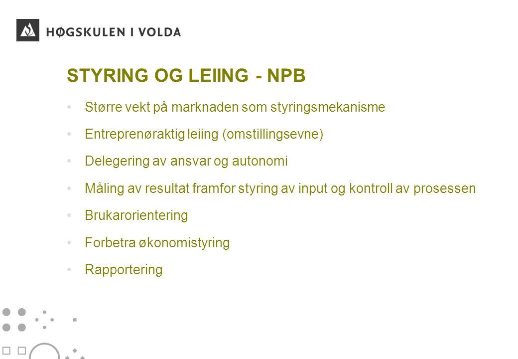 STYRING OG LEIING - NPB Større vekt på marknaden som styringsmekanisme Entreprenøraktig leiing (omstillingsevne) Delegering av ansvar og autonomi Måling av resultat framfor styring av input og kontroll av prosessen Brukarorientering Forbetra økonomistyring Rapportering