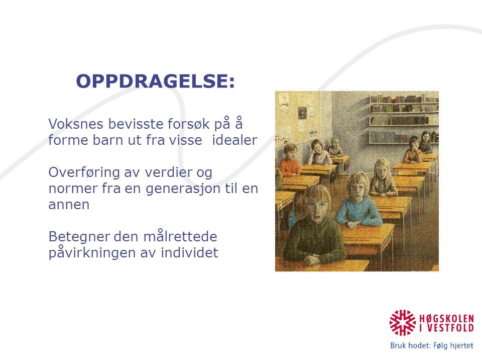 OPPDRAGELSE: Voksnes bevisste forsøk på å forme barn ut fra visse idealer Overføring av verdier og normer fra en generasjon til en annen Betegner den målrettede påvirkningen av individet